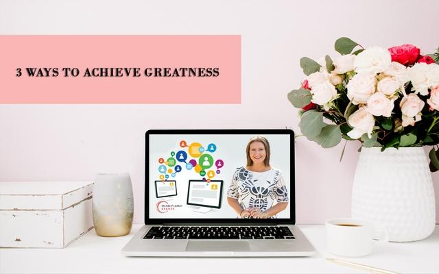 3 Ways To Achieve Greatness