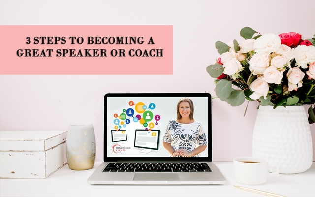 3 Steps To Becoming A Great Speaker or Coach