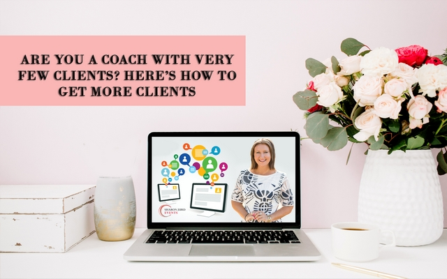 Are You a Coach With Very Few Clients? Here's How To Get More Clients