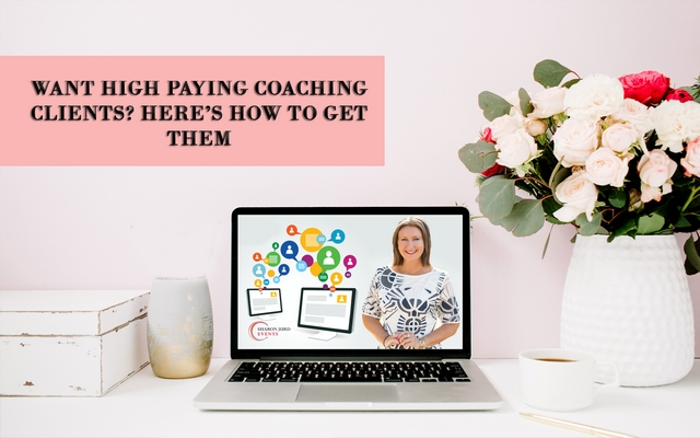 Want High Paying Coaching Clients? Here's How To Get Them